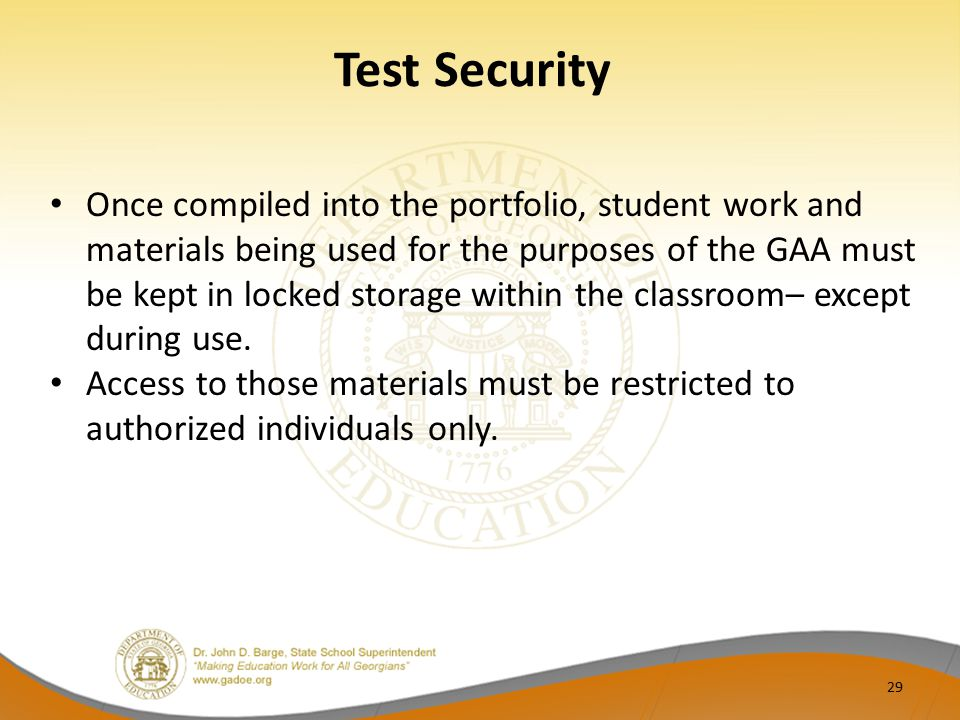 Test Security Once compiled into the portfolio, student work and materials being used for the purposes of the GAA must be kept in locked storage withi