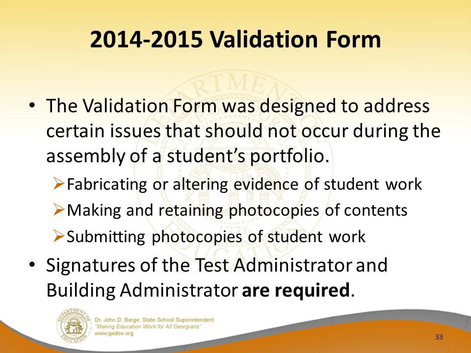2014-2015 Validation Form 33 The Validation Form was designed to address certain issues that should not occur during the assembly of a student's portf