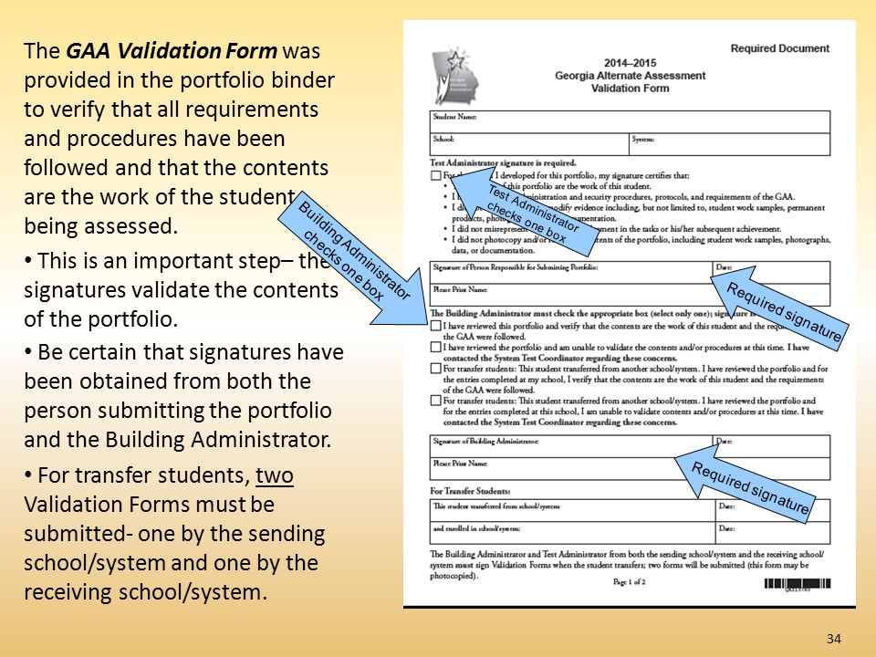 The GAA Validation Form was provided in the portfolio binder to verify that all requirements and procedures have been followed and that the contents a