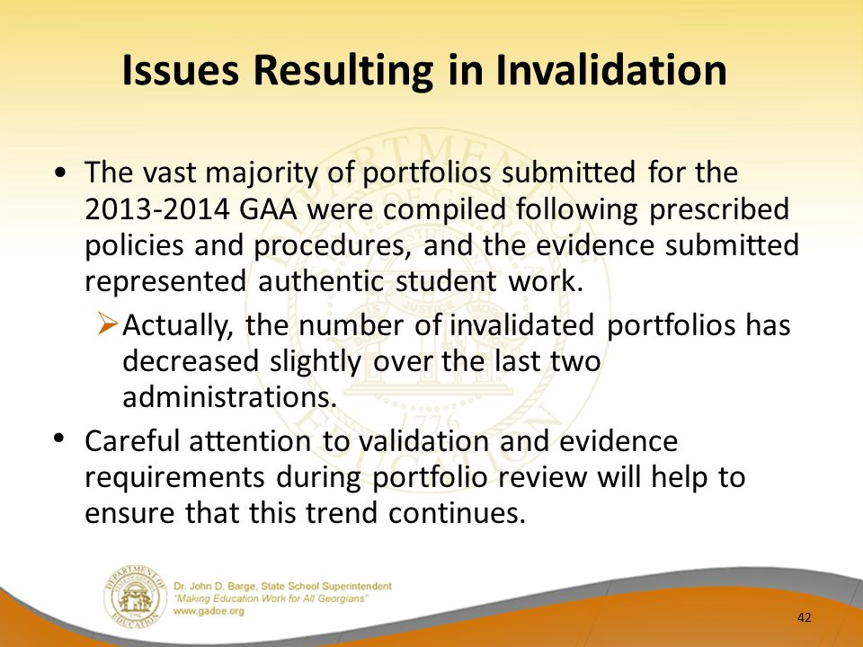 Issues Resulting in Invalidation The vast majority of portfolios submitted for the 2013-2014 GAA were compiled following prescribed policies and proce