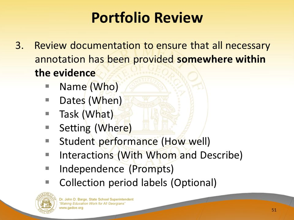 Portfolio Review 3. Review documentation to ensure that all necessary annotation has been provided somewhere within the evidence  Name (Who)  Dates