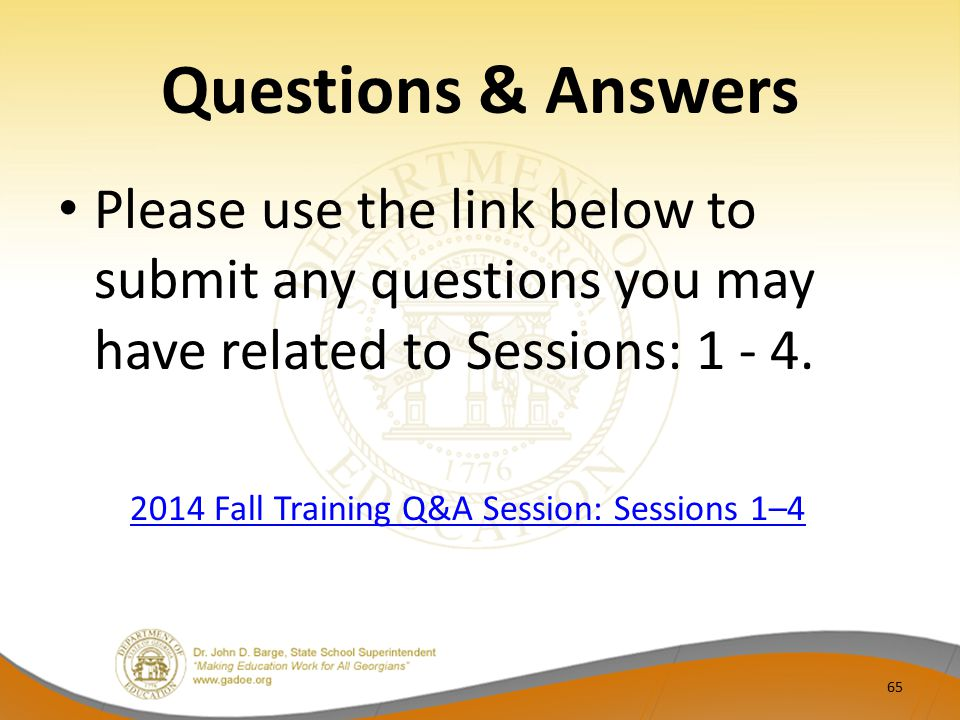 Questions & Answers 65 2014 Fall Training Q&A Session: Sessions 1–4 Please use the link below to submit any questions you may have related to Sessions