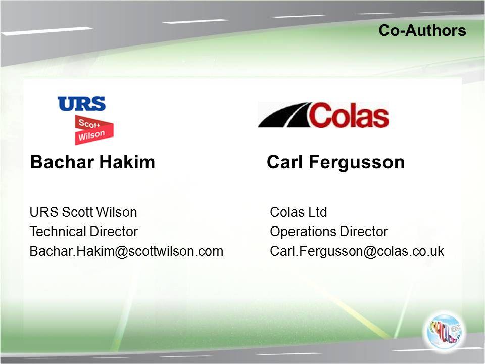 Co-Authors URS Scott Wilson Technical Director Bachar.Hakim@scottwilson.com Bachar Hakim Colas Ltd Operations Director Carl.Fergusson@colas.co.uk Carl Fergusson