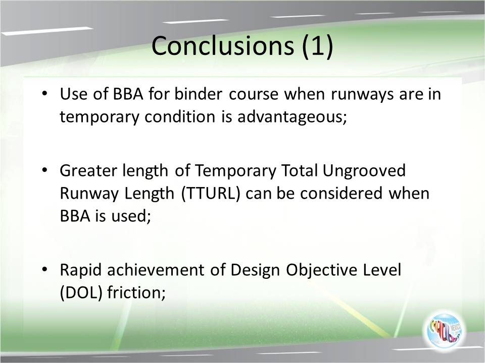 Conclusions (1) Use of BBA for binder course when runways are in temporary condition is advantageous; Greater length of Temporary Total Ungrooved Runw