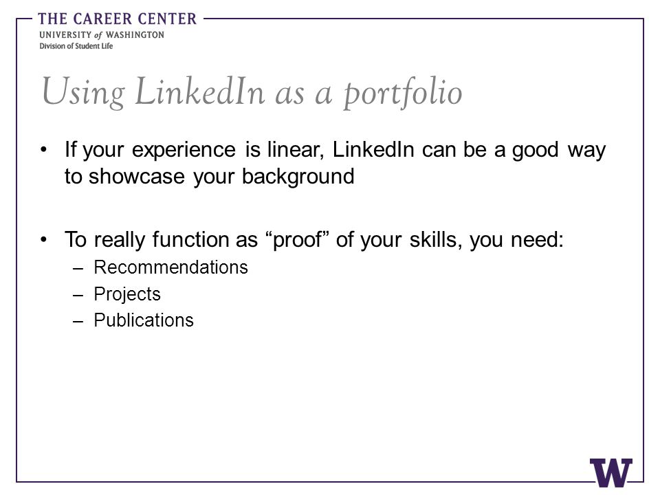 "Using LinkedIn as a portfolio If your experience is linear, LinkedIn can be a good way to showcase your background To really function as ""proof"" of yo"