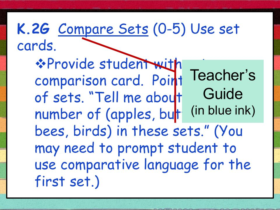 K.2G Compare Sets (0-5) Use set cards.  Provide student with set comparison card.