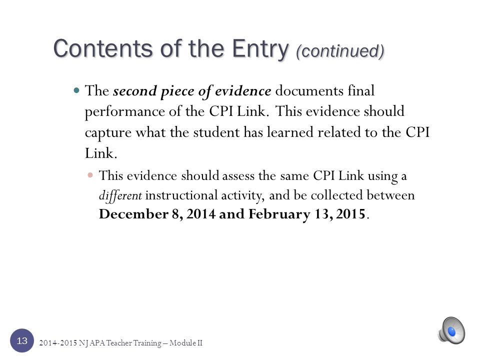 12 Contents of the Entry (continued) The first piece of evidence documents the initial, or very early, performance of the CPI Link. This evidence must