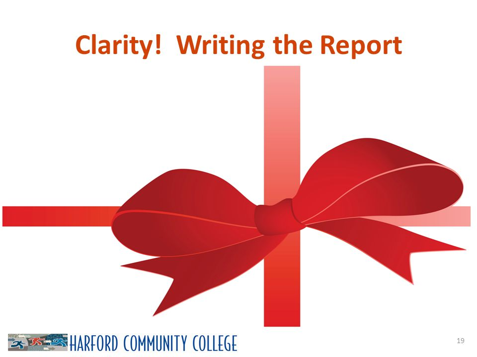 Clarity! Writing the Report 19