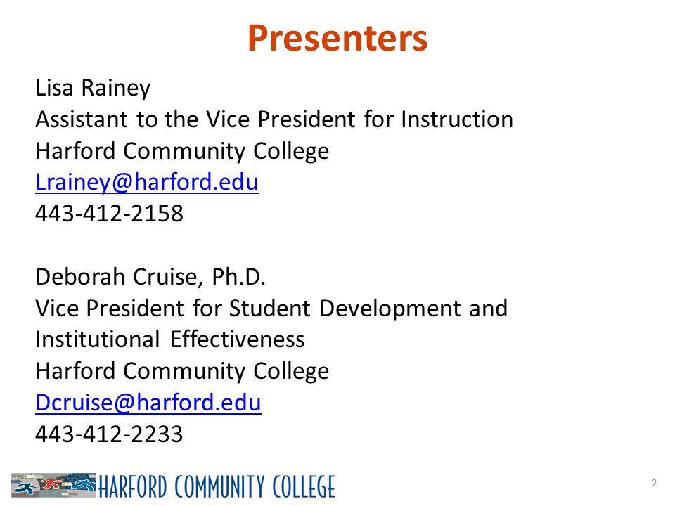 Presenter Contact 23 Lisa Rainey Assistant to the Vice President for Instruction Harford Community College Lrainey@harford.edu 443-412-2158 Deborah Cruise, Ph.D.