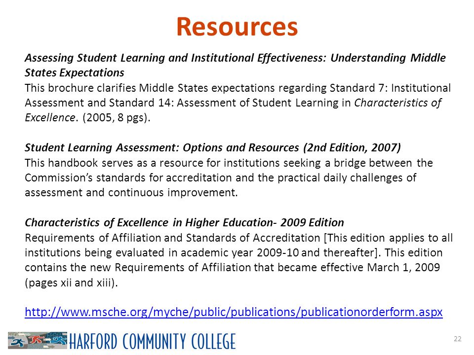 Resources 22 Assessing Student Learning and Institutional Effectiveness: Understanding Middle States Expectations This brochure clarifies Middle States expectations regarding Standard 7: Institutional Assessment and Standard 14: Assessment of Student Learning in Characteristics of Excellence.