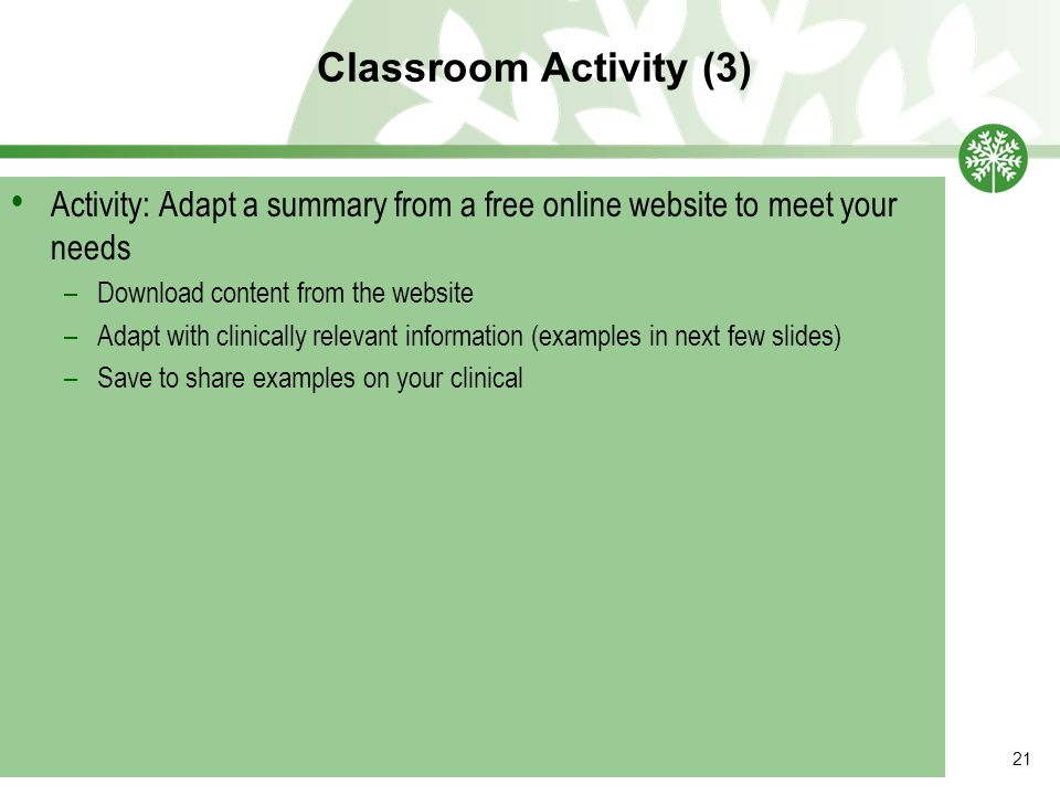 Classroom Activity (3) 21 Activity: Adapt a summary from a free online website to meet your needs –Download content from the website –Adapt with clinically relevant information (examples in next few slides) –Save to share examples on your clinical
