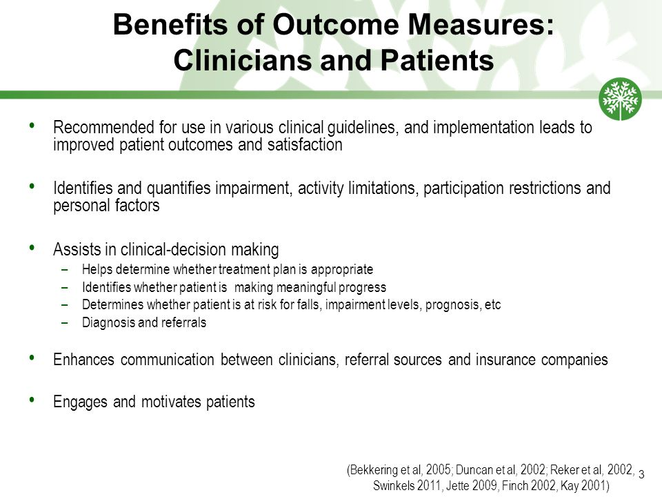 Benefits of Outcome Measures: Clinicians and Patients Recommended for use in various clinical guidelines, and implementation leads to improved patient