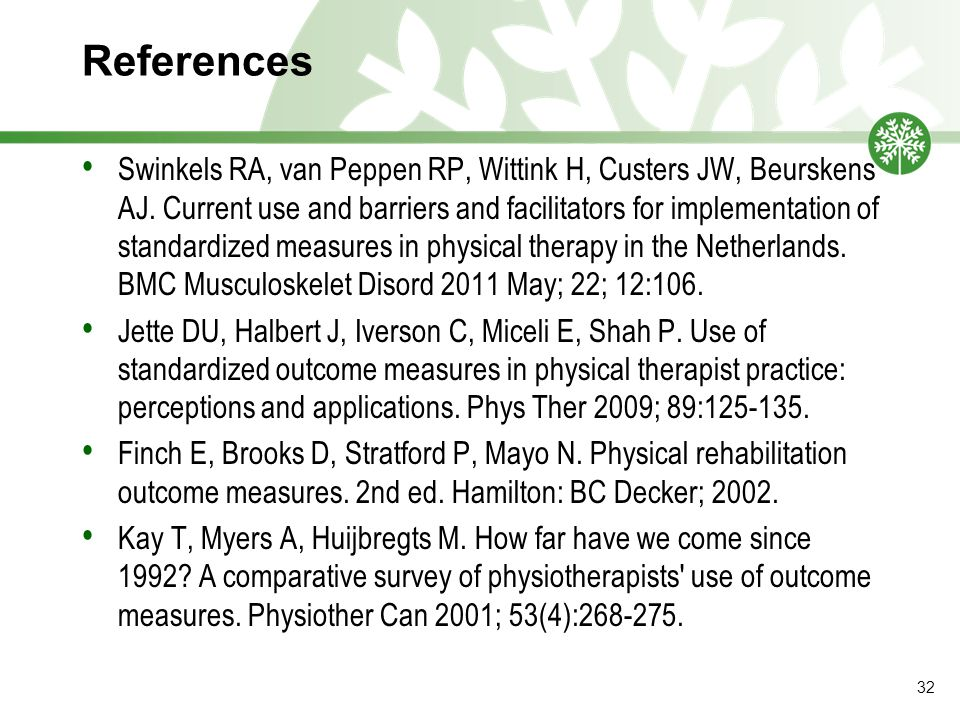 References Swinkels RA, van Peppen RP, Wittink H, Custers JW, Beurskens AJ. Current use and barriers and facilitators for implementation of standardiz
