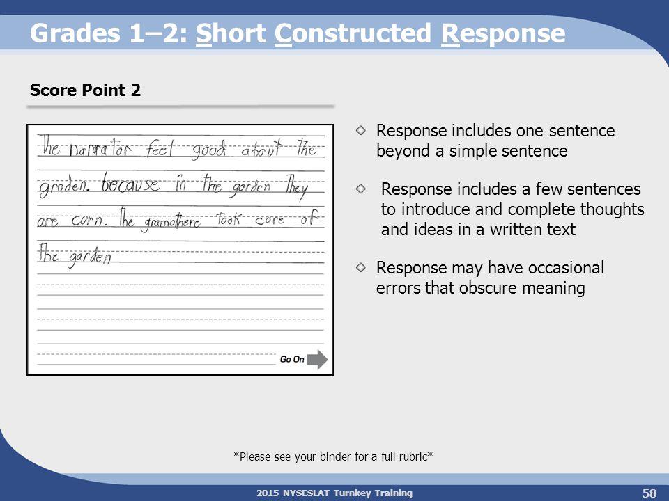 2015 NYSESLAT Turnkey Training Grades 1–2: Short Constructed Response Response includes one sentence beyond a simple sentence Response includes a few