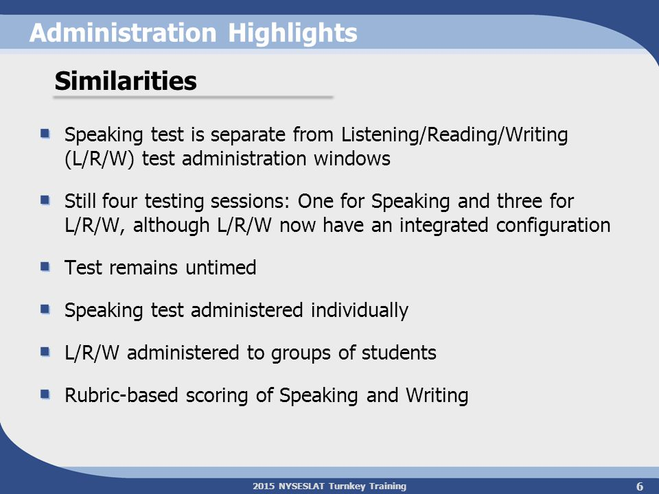 2015 NYSESLAT Turnkey Training Administration Highlights Speaking test is separate from Listening/Reading/Writing (L/R/W) test administration windows