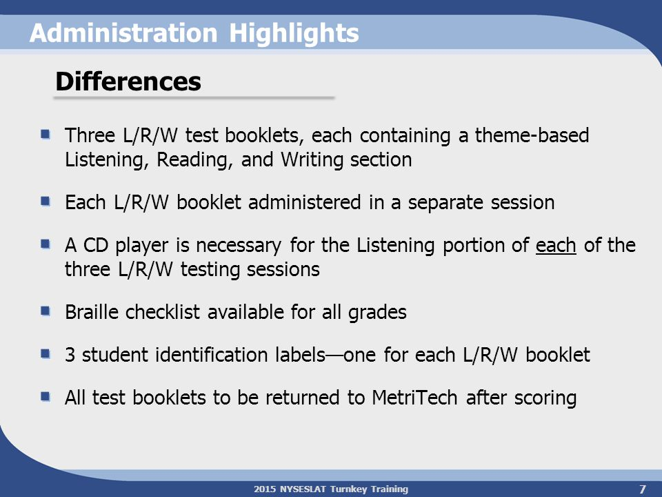 2015 NYSESLAT Turnkey Training Administration Highlights Three L/R/W test booklets, each containing a theme-based Listening, Reading, and Writing sect