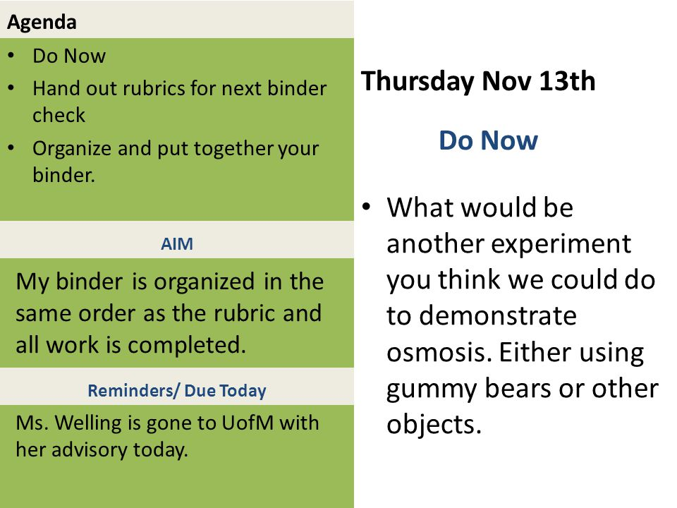 Agenda Do Now Hand out rubrics for next binder check Organize and put together your binder. Thursday Nov 13th What would be another experiment you thi