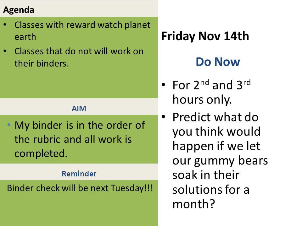 Agenda Classes with reward watch planet earth Classes that do not will work on their binders. Friday Nov 14th For 2 nd and 3 rd hours only. Predict wh