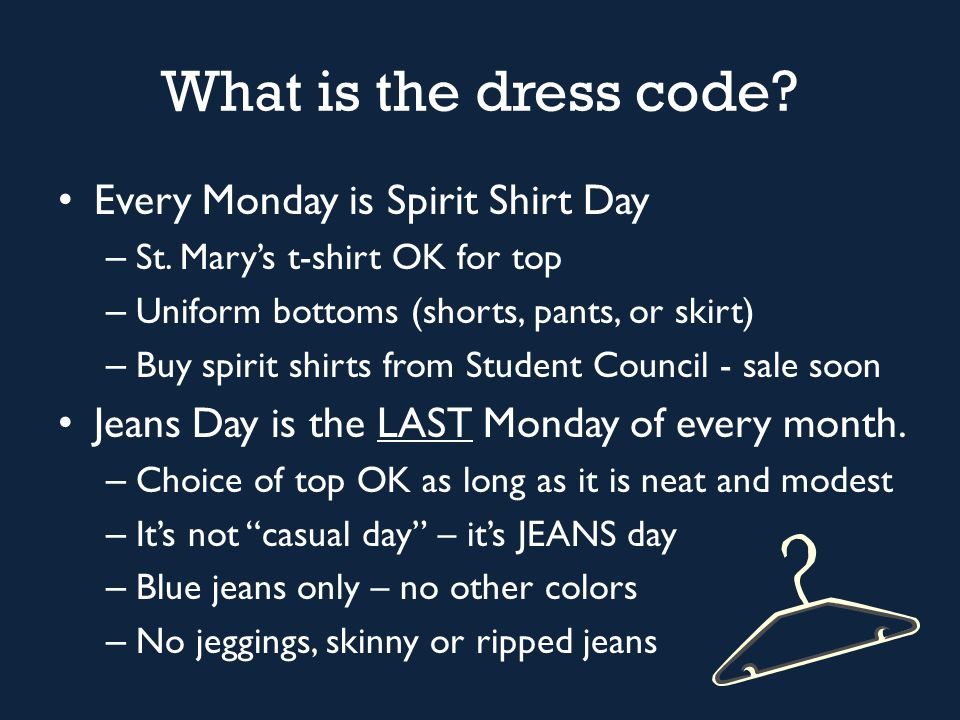 What is the dress code? Every Monday is Spirit Shirt Day – St. Mary's t-shirt OK for top – Uniform bottoms (shorts, pants, or skirt) – Buy spirit shir