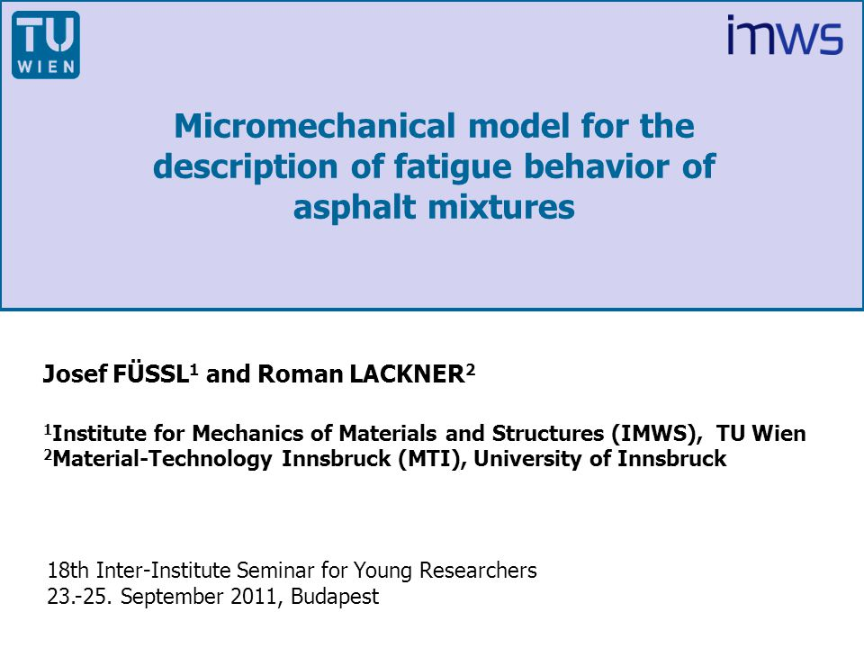 Institute for Mechanics of Materials and Structures Vienna University of Technology fatigue model experiments asphalt: B50-70 at 0 C, = 30 Hz, = 0.475/0.633/0.791 MPa Results – comparison to experimental data
