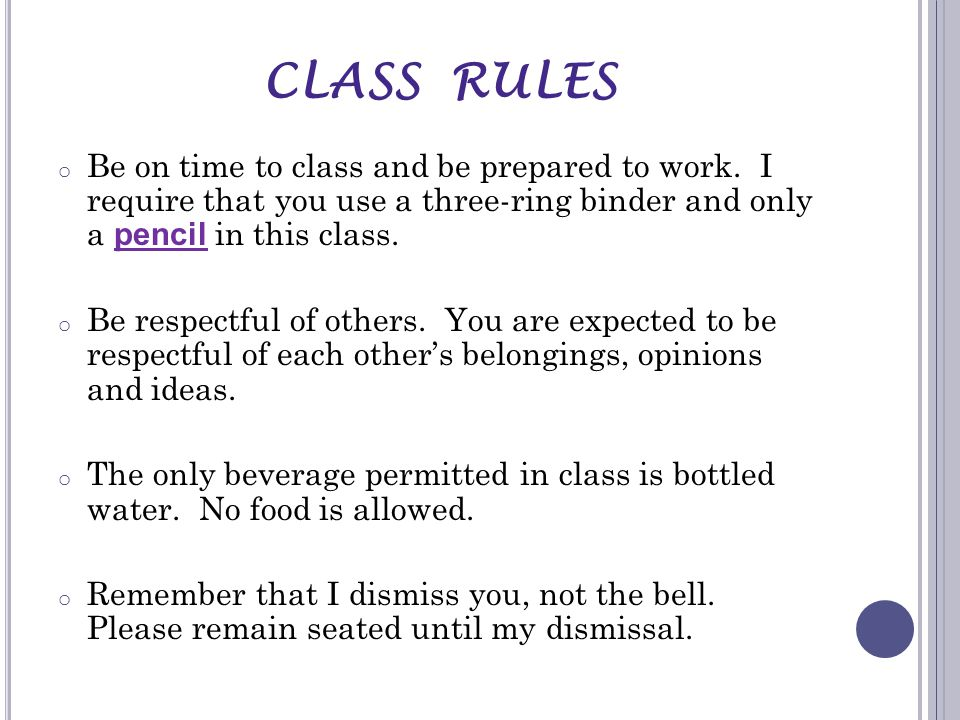 CLASS RULES o Be on time to class and be prepared to work.
