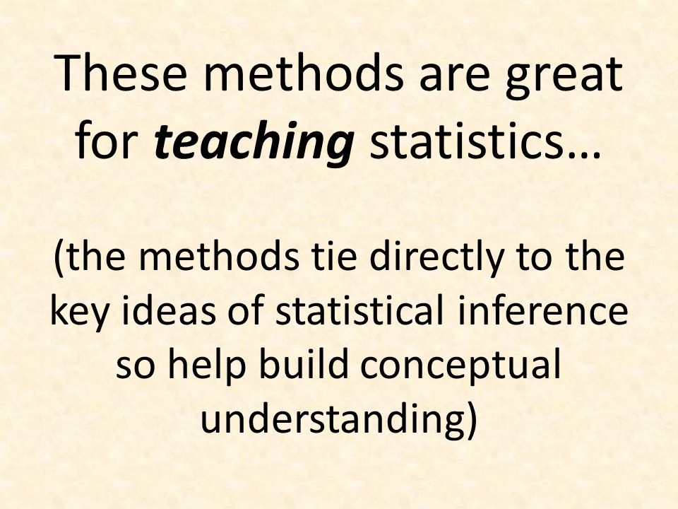And these methods are becoming increasingly important for doing statistics.