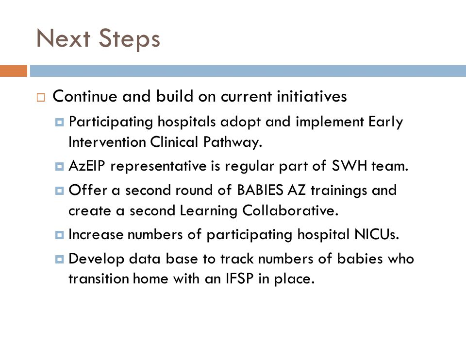 Next Steps  Continue and build on current initiatives  Participating hospitals adopt and implement Early Intervention Clinical Pathway.