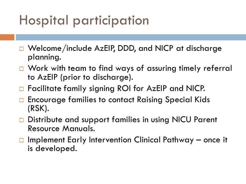 Hospital participation  Welcome/include AzEIP, DDD, and NICP at discharge planning.