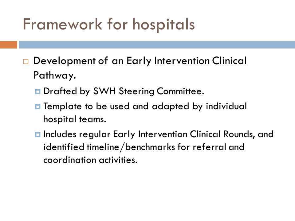 Framework for hospitals  Development of an Early Intervention Clinical Pathway.