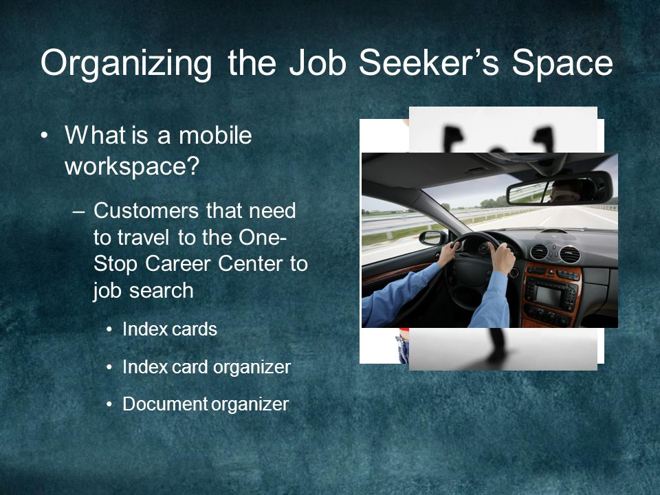 Organizing the Job Seeker's Space What is a mobile workspace.