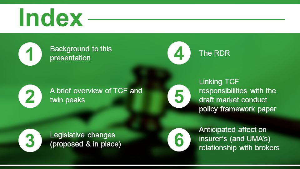 Index 1 2 3 4 Background to this presentation The RDR A brief overview of TCF and twin peaks Legislative changes (proposed & in place) 5 Linking TCF r