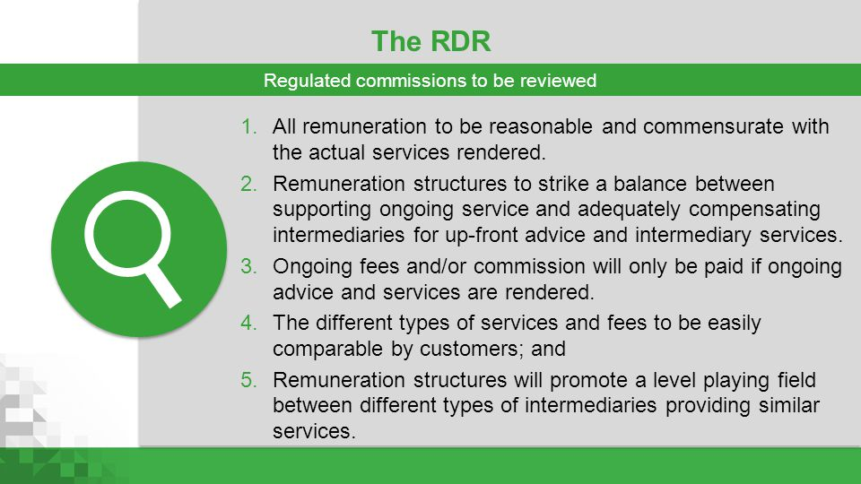 The RDR 1.All remuneration to be reasonable and commensurate with the actual services rendered. 2.Remuneration structures to strike a balance between