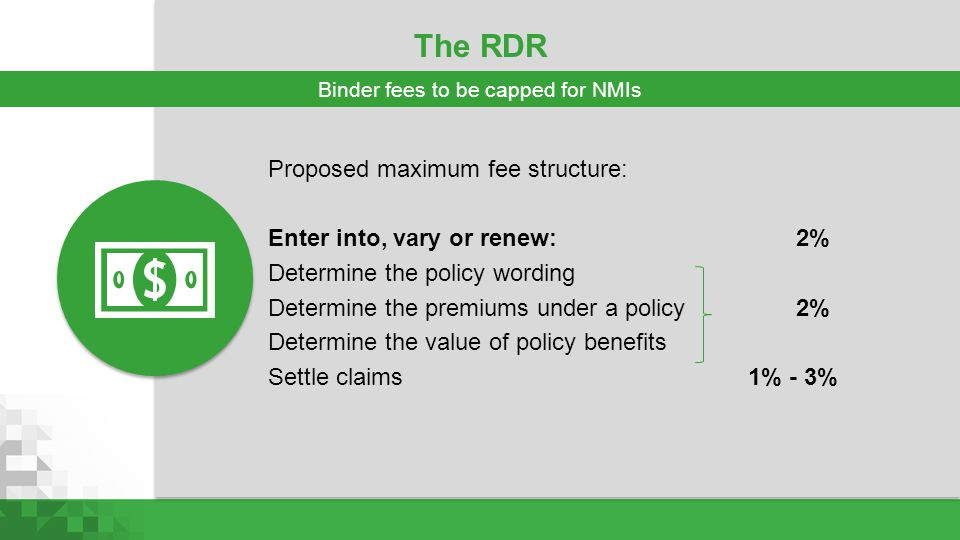 The RDR Proposed maximum fee structure: Enter into, vary or renew:2% Determine the policy wording Determine the premiums under a policy2% Determine th