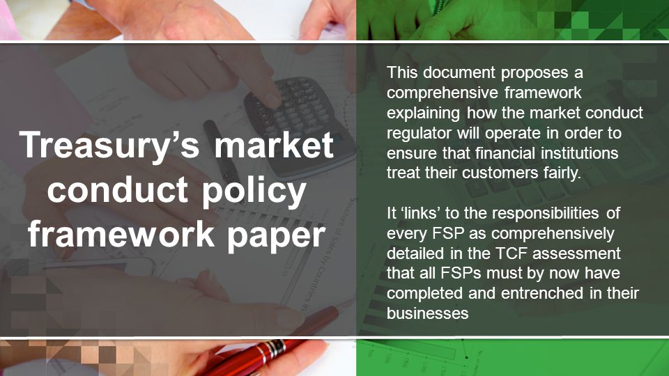 Treasury's market conduct policy framework paper This document proposes a comprehensive framework explaining how the market conduct regulator will ope