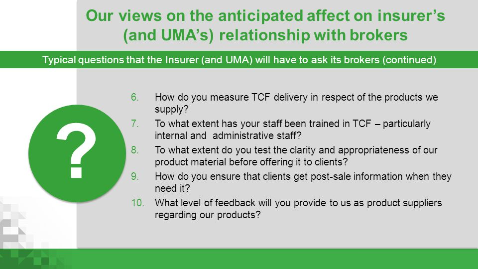 6.How do you measure TCF delivery in respect of the products we supply? 7.To what extent has your staff been trained in TCF – particularly internal an