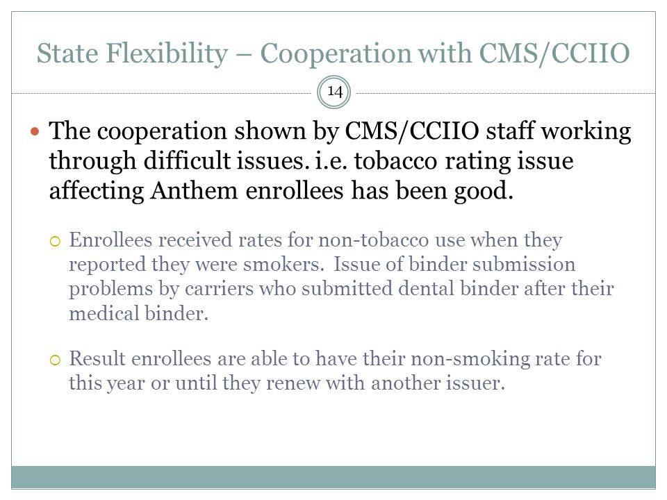 The cooperation shown by CMS/CCIIO staff working through difficult issues. i.e. tobacco rating issue affecting Anthem enrollees has been good.  Enrol