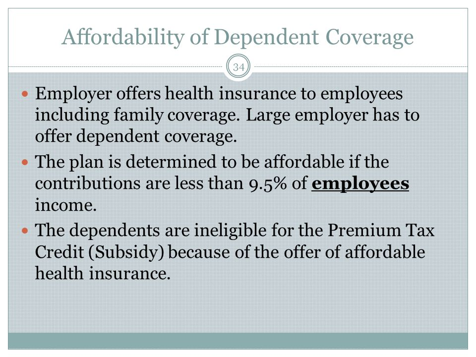 Affordability of Dependent Coverage 34 Employer offers health insurance to employees including family coverage. Large employer has to offer dependent