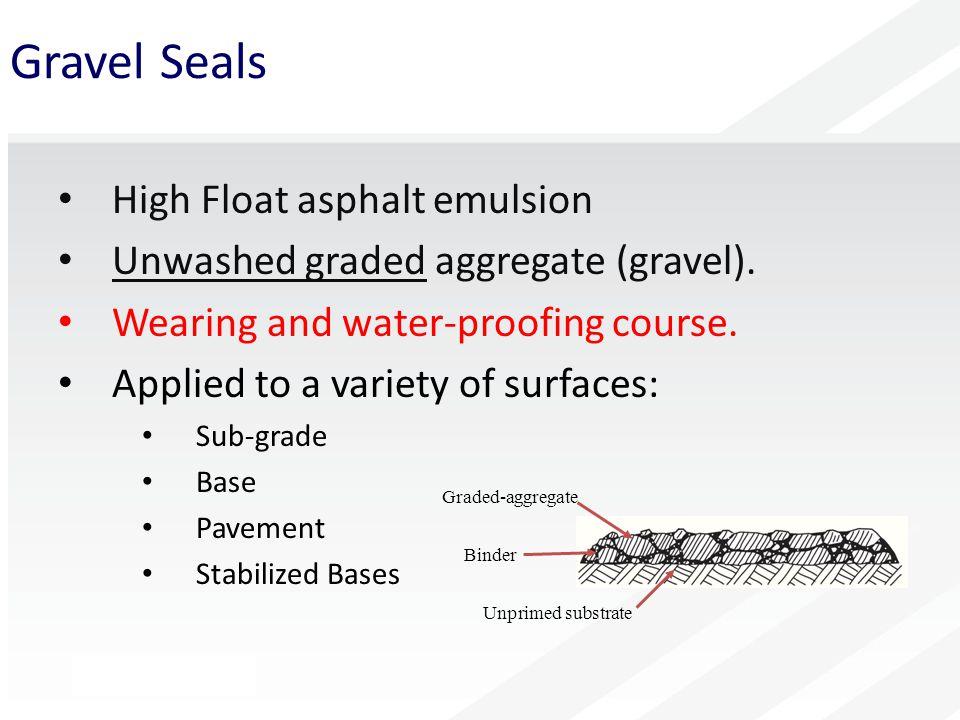 Gravel Seals High Float asphalt emulsion Unwashed graded aggregate (gravel).
