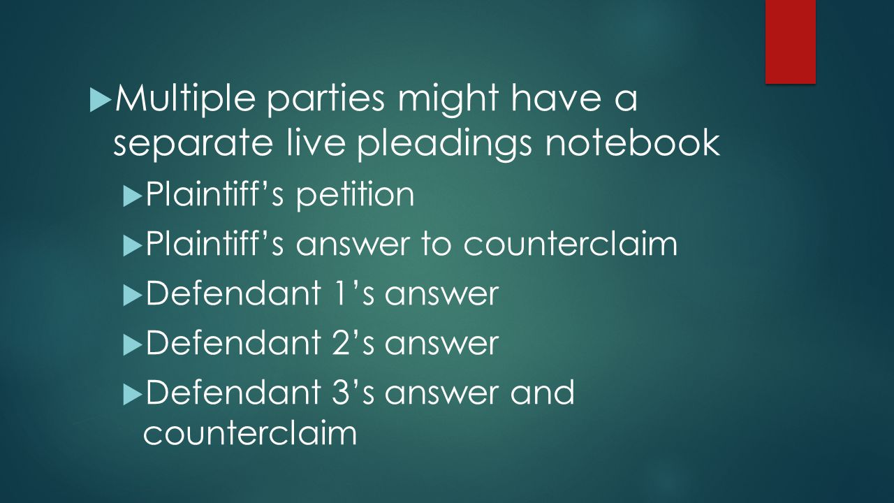  Multiple parties might have a separate live pleadings notebook  Plaintiff's petition  Plaintiff's answer to counterclaim  Defendant 1's answer 