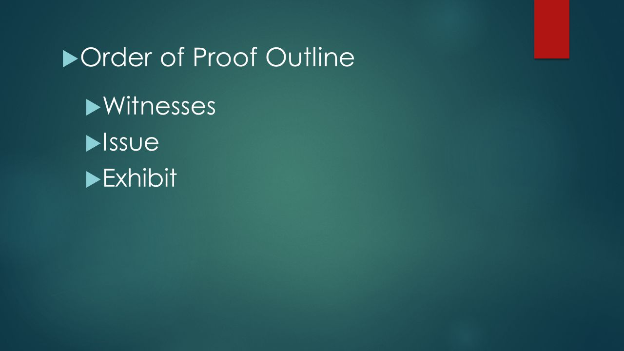  Order of Proof Outline  Witnesses  Issue  Exhibit