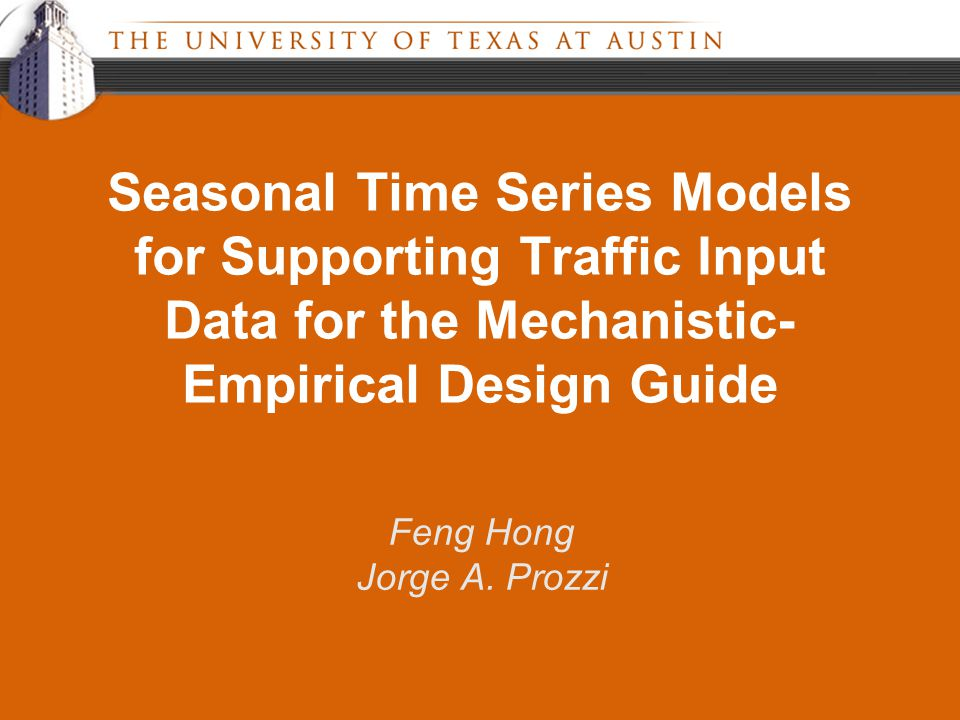 Seasonal Time Series Models for Supporting Traffic Input Data for the Mechanistic- Empirical Design Guide Feng Hong Jorge A.