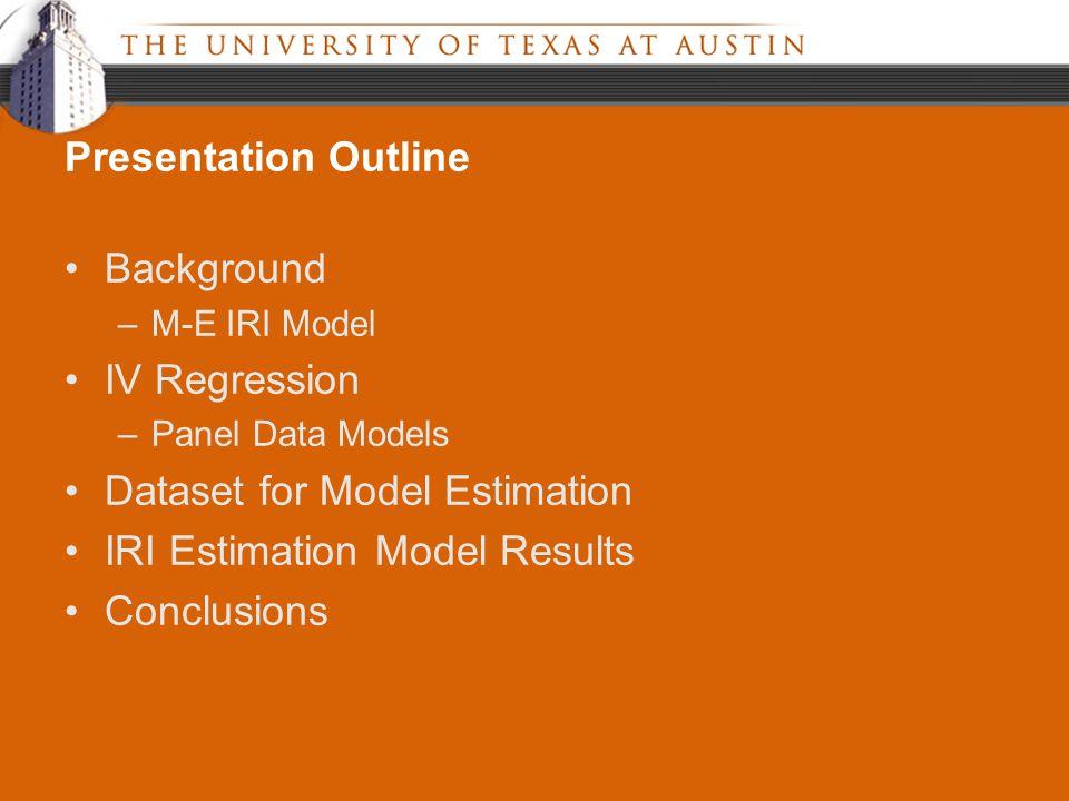 Background –M-E IRI Model IV Regression –Panel Data Models Dataset for Model Estimation IRI Estimation Model Results Conclusions Presentation Outline