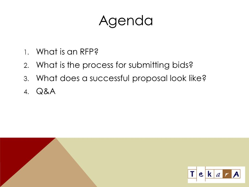Agenda 1. What is an RFP? 2. What is the process for submitting bids? 3. What does a successful proposal look like? 4. Q&A