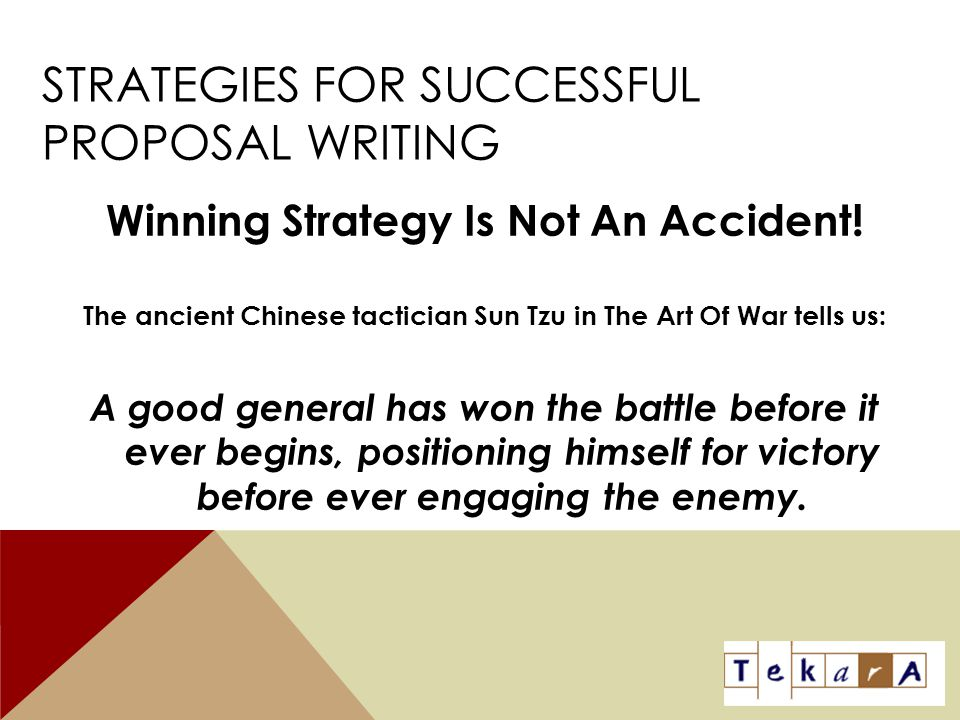 STRATEGIES FOR SUCCESSFUL PROPOSAL WRITING Winning Strategy Is Not An Accident! The ancient Chinese tactician Sun Tzu in The Art Of War tells us: A go