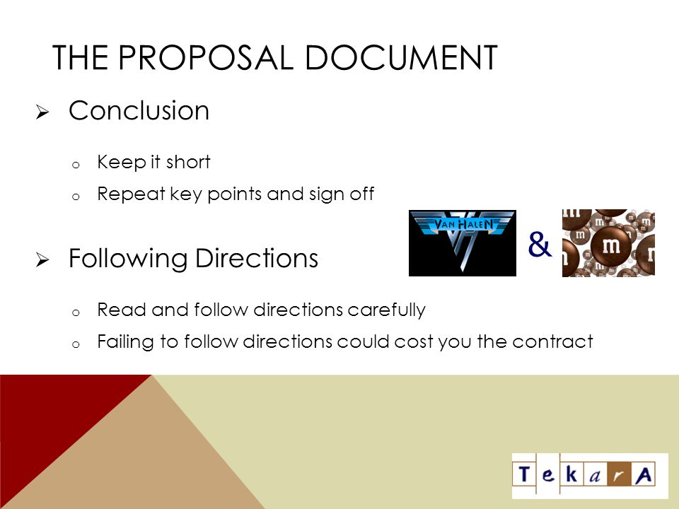 THE PROPOSAL DOCUMENT  Conclusion o Keep it short o Repeat key points and sign off  Following Directions o Read and follow directions carefully o Fa