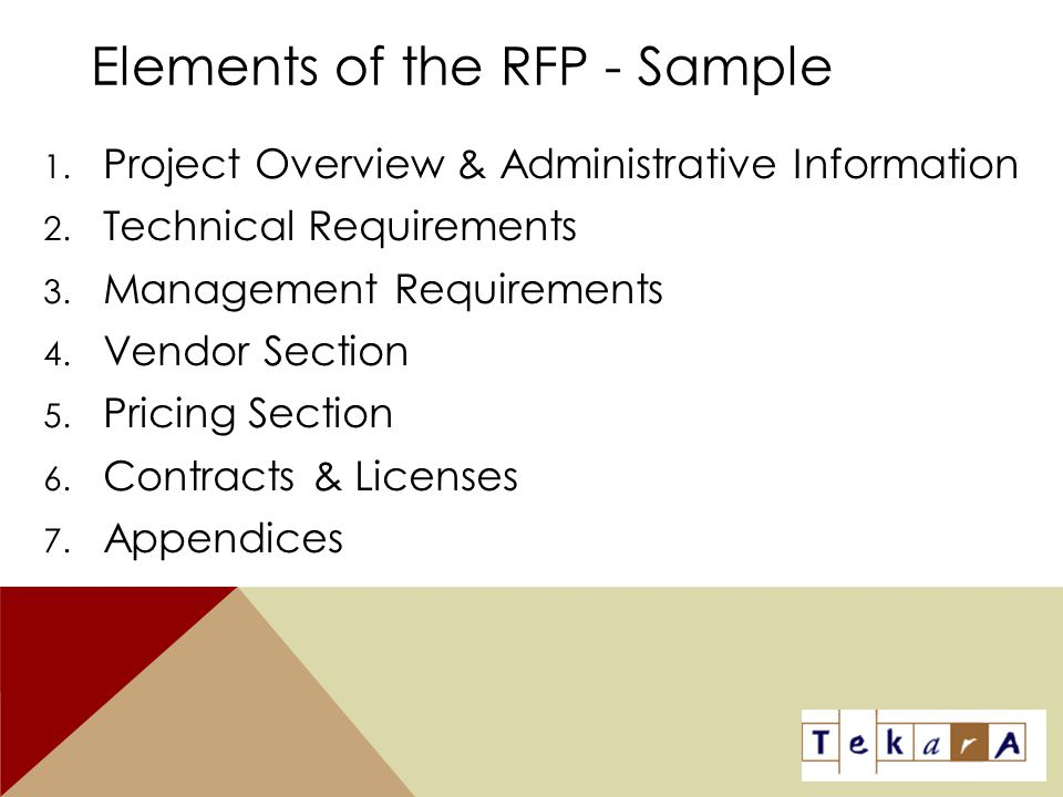 Elements of the RFP - Sample 1. Project Overview & Administrative Information 2. Technical Requirements 3. Management Requirements 4. Vendor Section 5