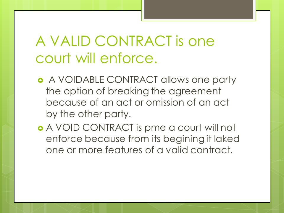 A VALID CONTRACT is one court will enforce.