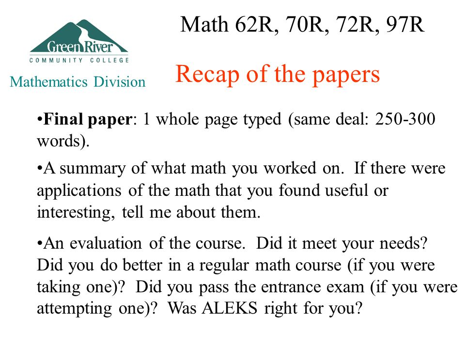 Math 62R, 70R, 72R, 97R Mathematics Division Recap of the papers Final paper: 1 whole page typed (same deal: 250-300 words).