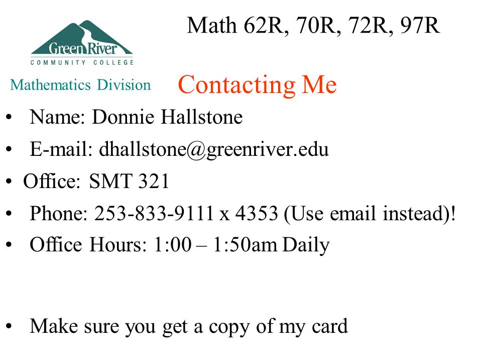 E-mail: dhallstone@greenriver.edu Mathematics Division Contacting Me Phone: 253-833-9111 x 4353 (Use email instead).