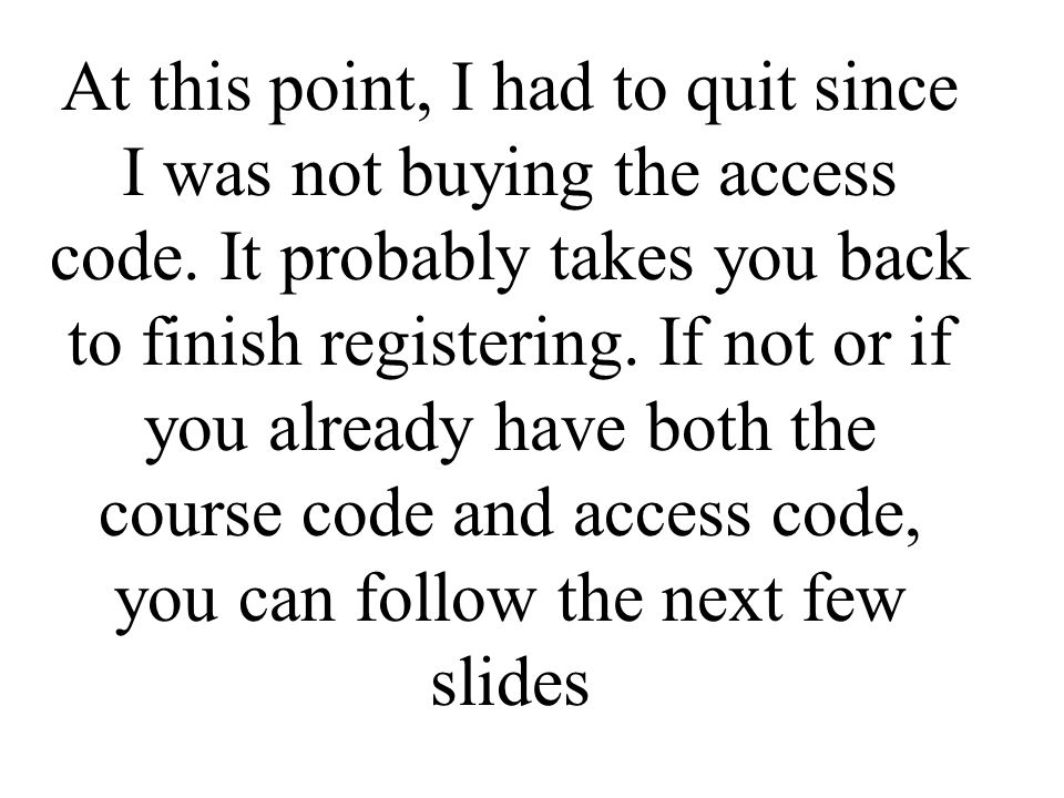 At this point, I had to quit since I was not buying the access code.